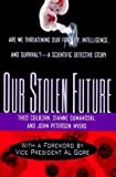 Our Stolen Future: Are We Threatening Our Own Fertility, Intelligence, and...
