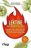 Lektine - das heimliche Gift: Wie Obst, Gemüse, Hülsenfrüchte und Getreide uns...