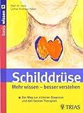 Schilddrüse: Mehr wissen ? besser verstehen: Der Weg zur sicheren Diagnose und den...