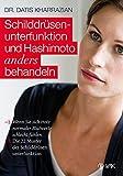 Schilddrüsenunterfunktion und Hashimoto anders behandeln: Wenn Sie sich trotz...