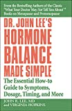 Dr. John Lee's Hormone Balance Made Simple: The Essential How-to Guide to Symptoms,...