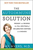 The Autoimmune Solution: Prevent and Reverse the Full Spectrum of Inflammatory...